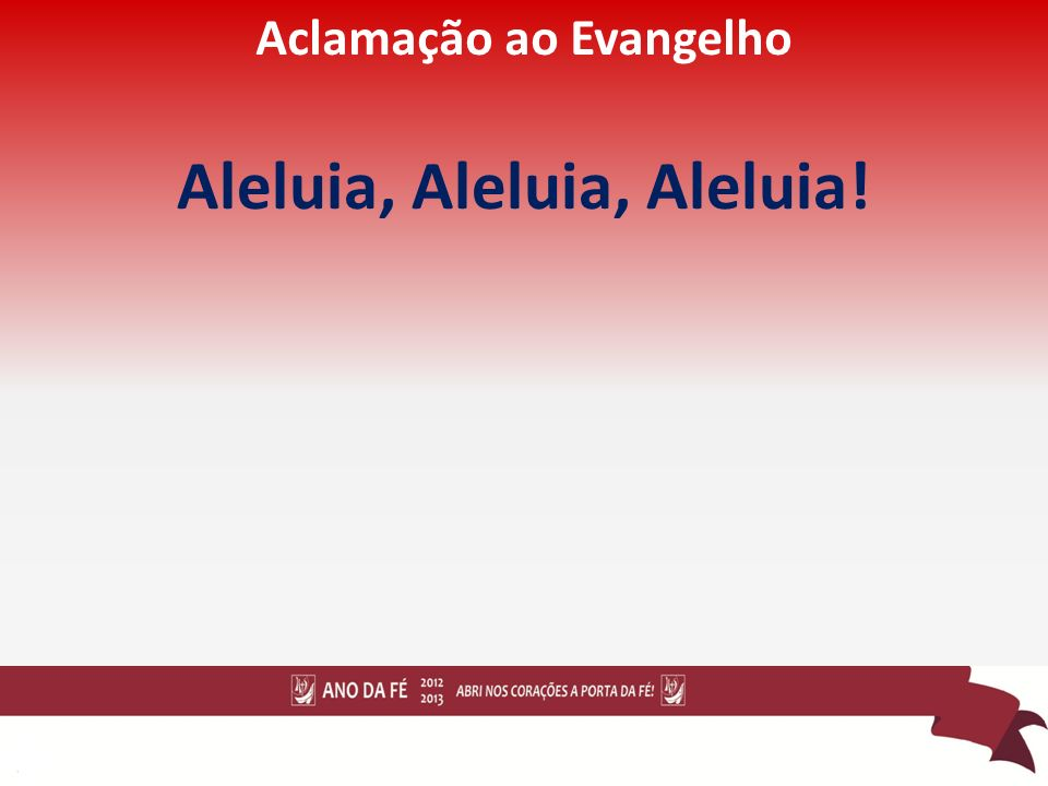Aclamação ao Evangelho Aleluia, Aleluia, Aleluia!