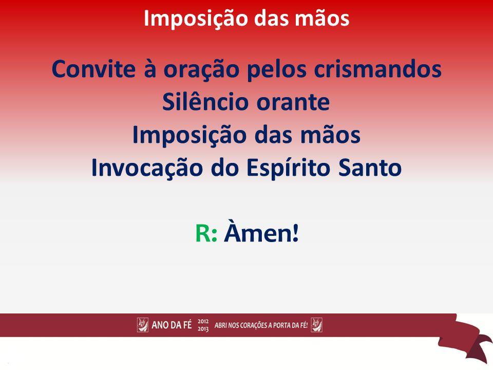 Convite à oração pelos crismandos Invocação do Espírito Santo