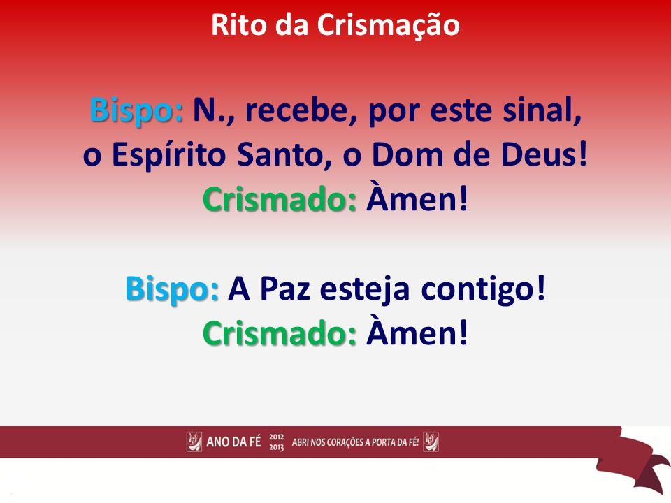 Bispo: N., recebe, por este sinal, o Espírito Santo, o Dom de Deus!