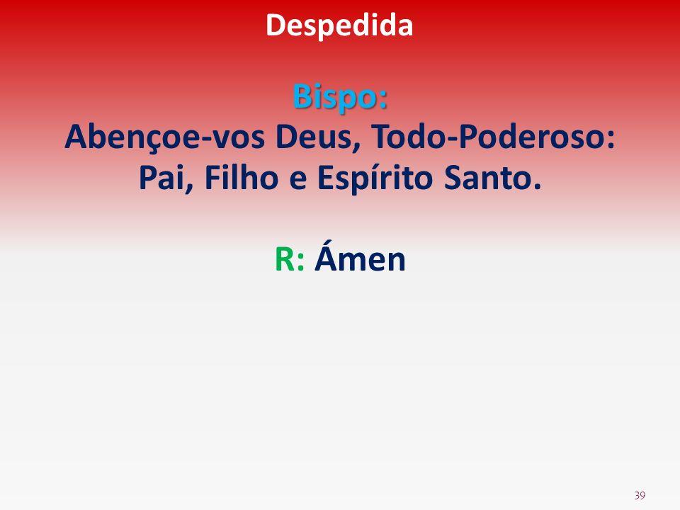Abençoe-vos Deus, Todo-Poderoso: Pai, Filho e Espírito Santo.