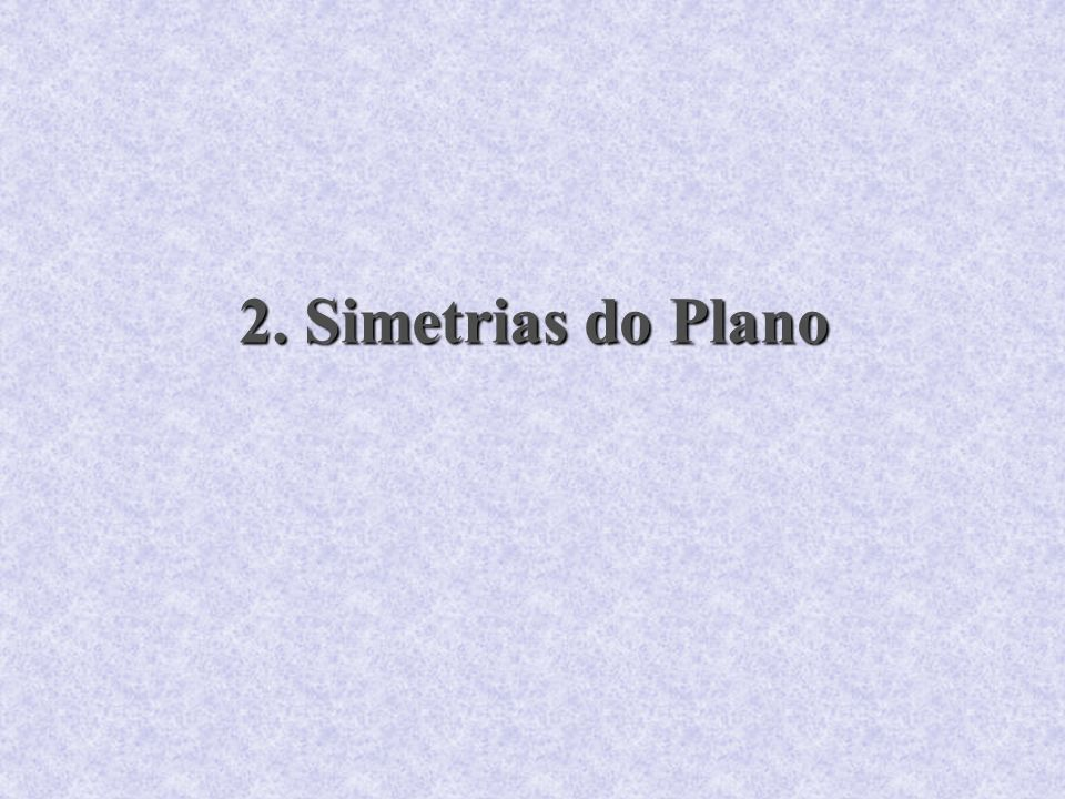 2. Simetrias do Plano