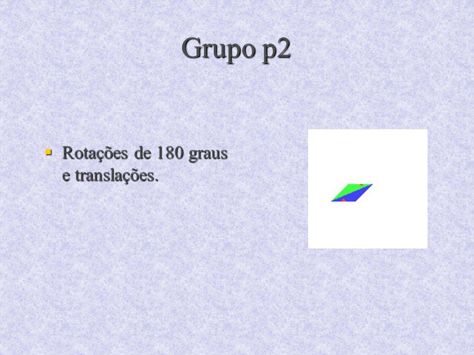 Grupo p2 Rotações de 180 graus e translações.