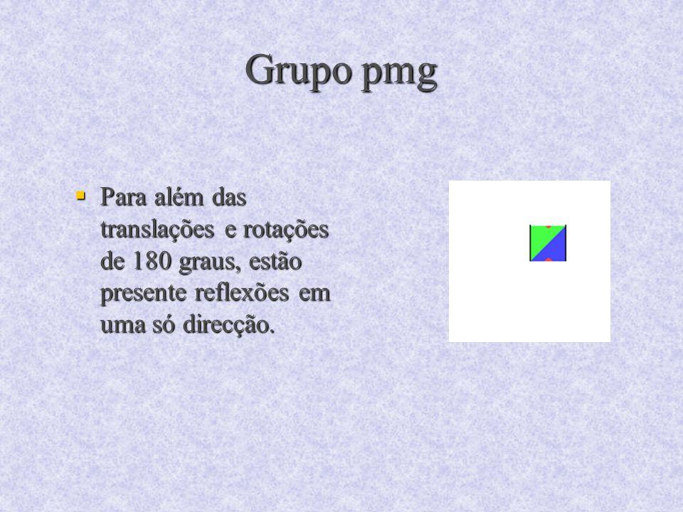Grupo pmg Para além das translações e rotações de 180 graus, estão presente reflexões em uma só direcção.