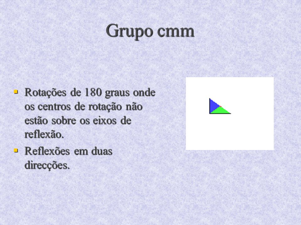Grupo cmm Rotações de 180 graus onde os centros de rotação não estão sobre os eixos de reflexão.