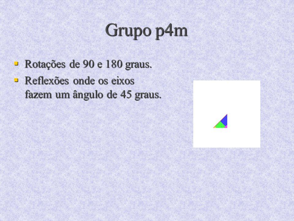 Grupo p4m Rotações de 90 e 180 graus.