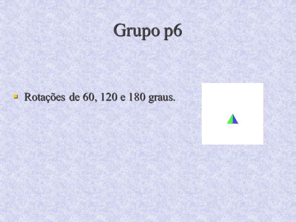 Grupo p6 Rotações de 60, 120 e 180 graus.