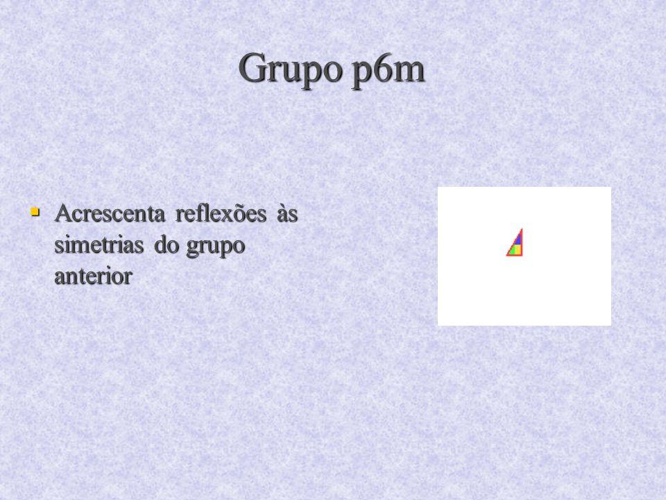 Grupo p6m Acrescenta reflexões às simetrias do grupo anterior