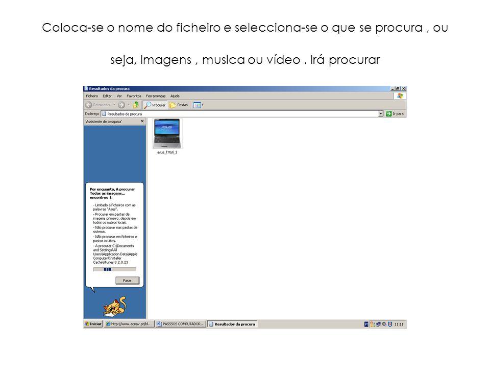 Coloca-se o nome do ficheiro e selecciona-se o que se procura , ou seja, Imagens , musica ou vídeo .
