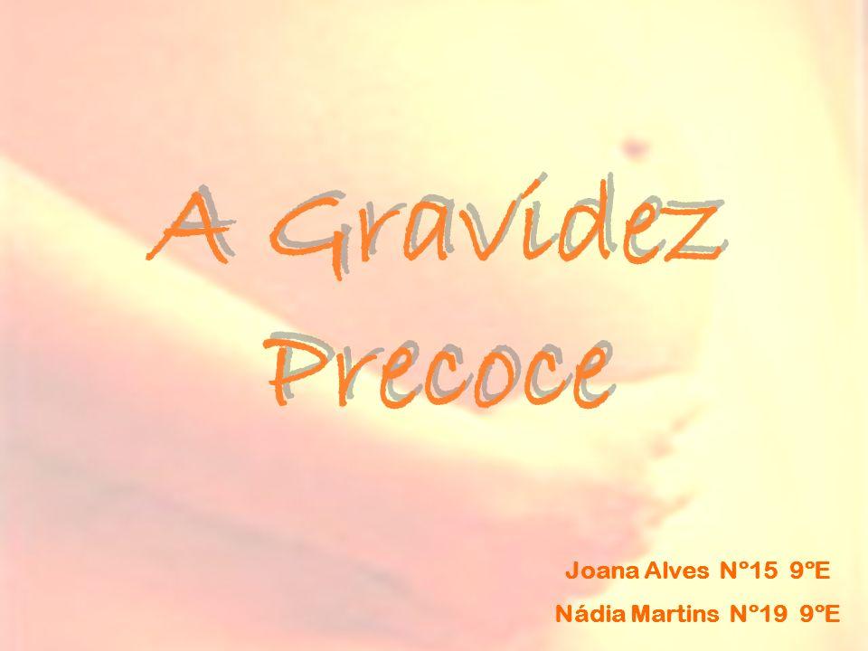 A Gravidez Precoce Joana Alves Nº15 9ºE Nádia Martins Nº19 9ºE