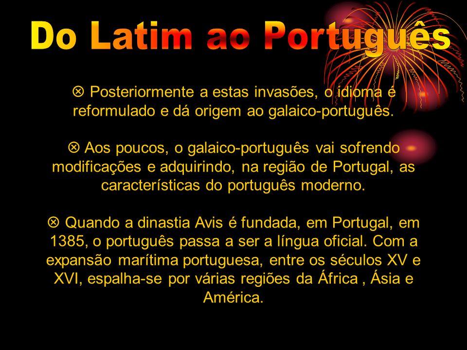 Do Latim ao Português Posteriormente a estas invasões, o idioma é reformulado e dá origem ao galaico-português.