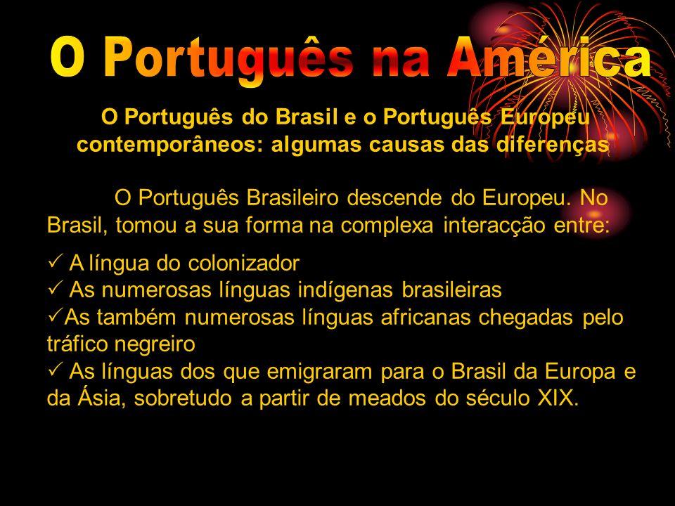 O Português na América O Português do Brasil e o Português Europeu contemporâneos: algumas causas das diferenças.