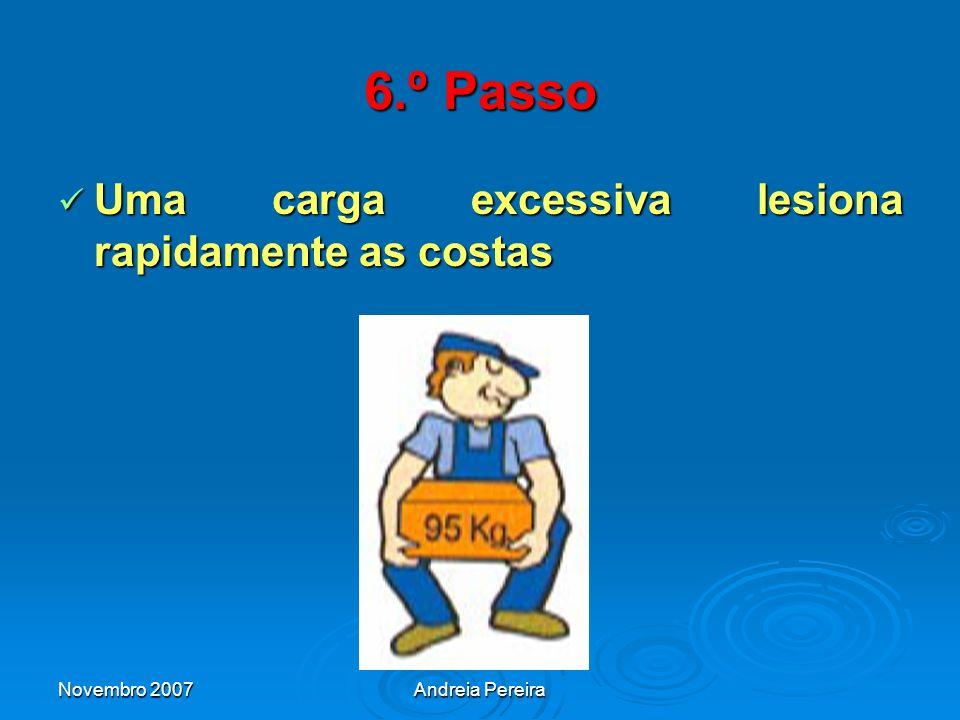 6.º Passo Uma carga excessiva lesiona rapidamente as costas