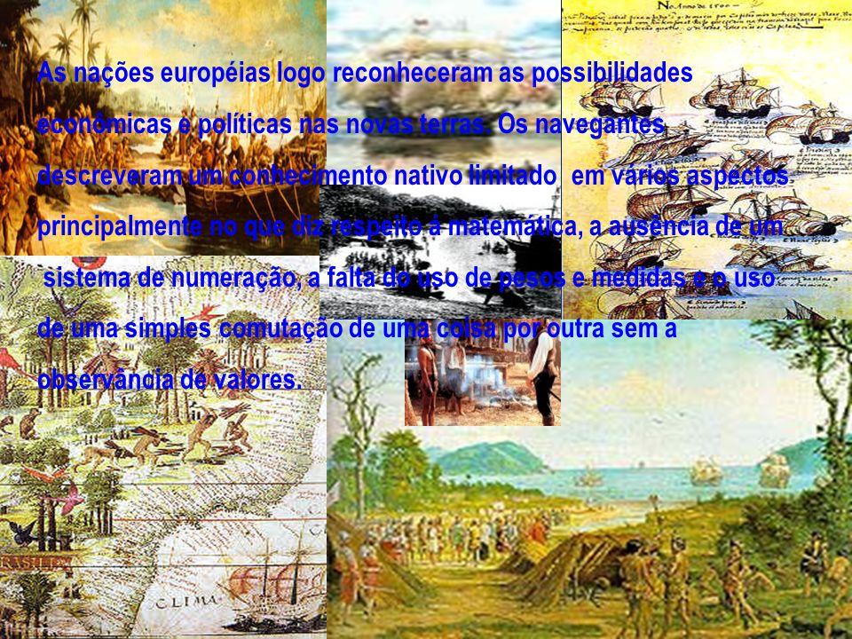 As nações européias logo reconheceram as possibilidades