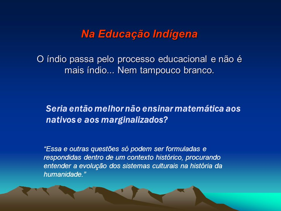 Na Educação Indígena O índio passa pelo processo educacional e não é mais índio... Nem tampouco branco.