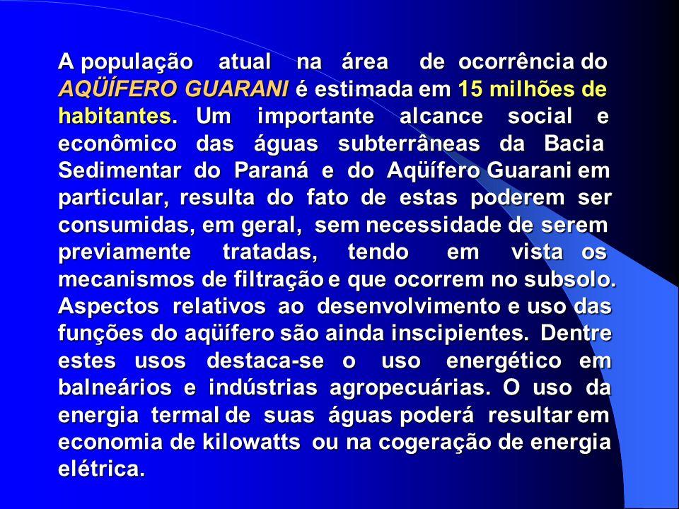 A população atual na área de ocorrência do AQÜÍFERO GUARANI é estimada em 15 milhões de habitantes.