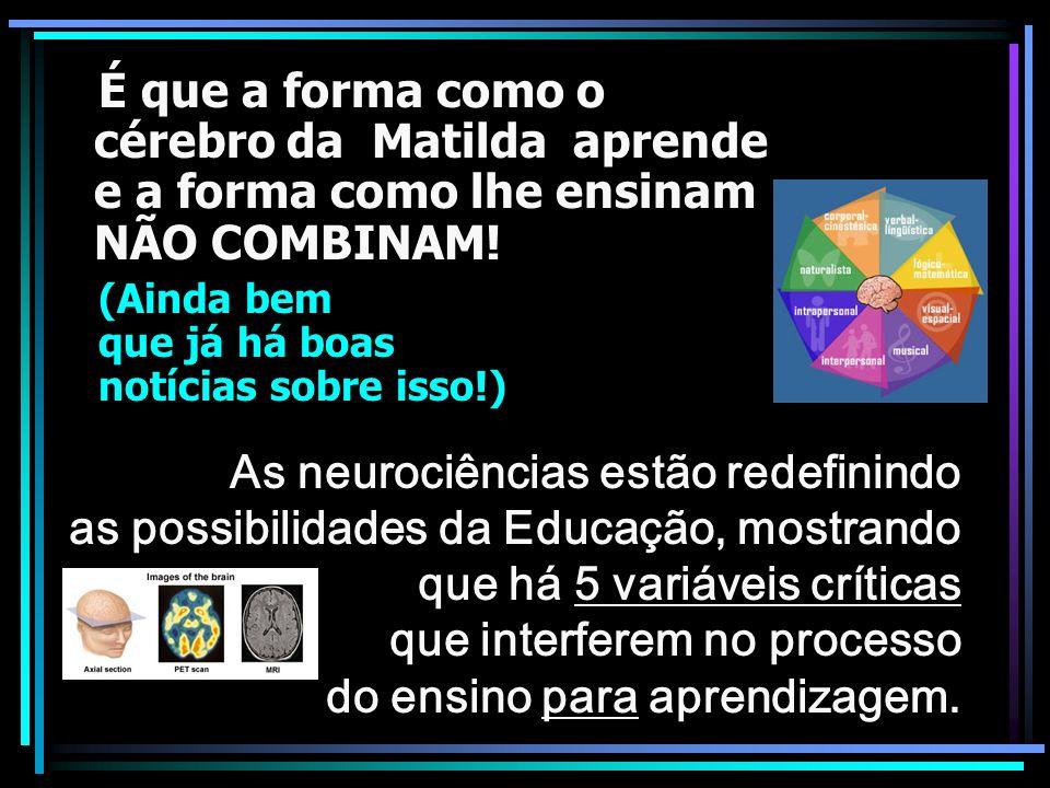 É que a forma como o cérebro da Matilda aprende e a forma como lhe ensinam NÃO COMBINAM!