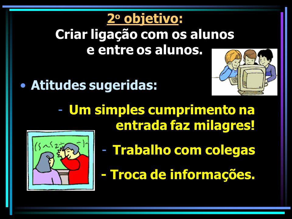 2o objetivo: Criar ligação com os alunos e entre os alunos.