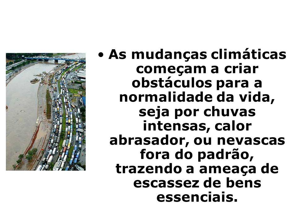 As mudanças climáticas começam a criar obstáculos para a normalidade da vida, seja por chuvas intensas, calor abrasador, ou nevascas fora do padrão, trazendo a ameaça de escassez de bens essenciais.