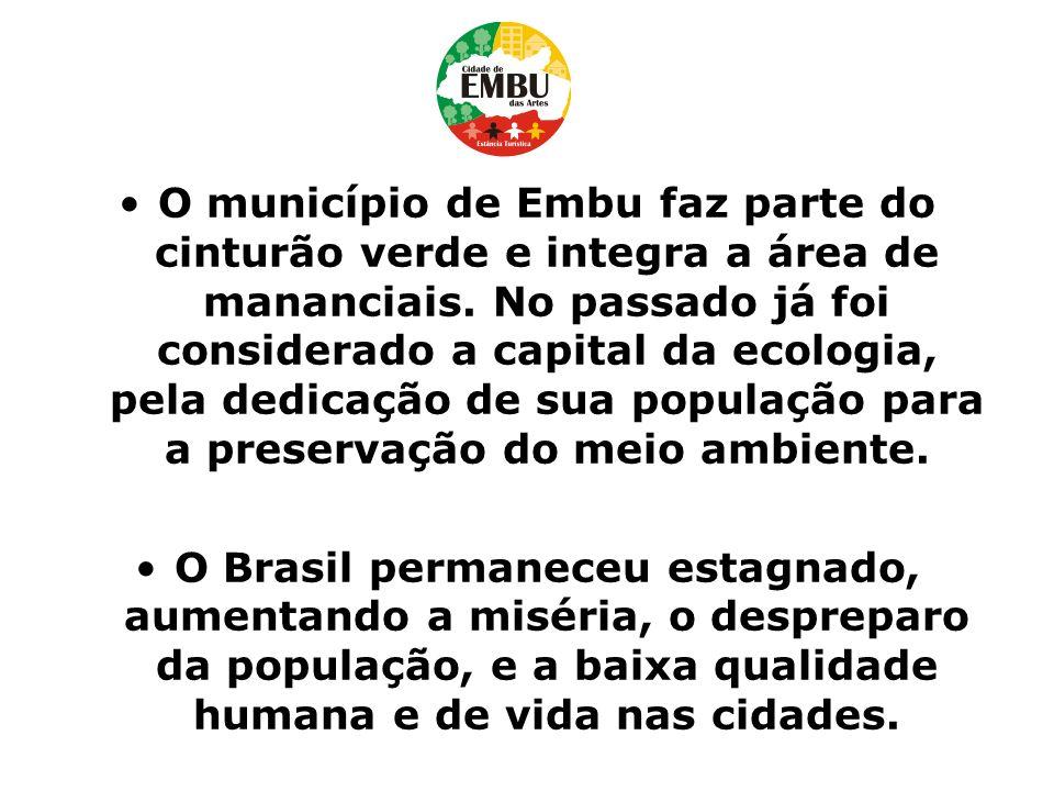 O município de Embu faz parte do cinturão verde e integra a área de mananciais. No passado já foi considerado a capital da ecologia, pela dedicação de sua população para a preservação do meio ambiente.