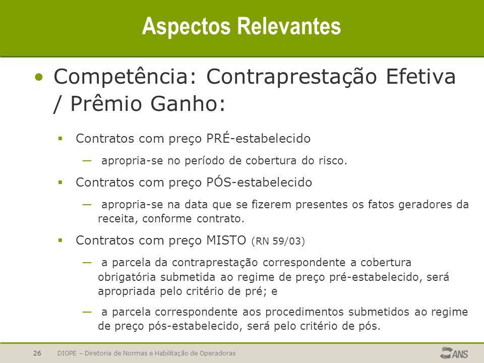 Aspectos Relevantes Competência: Contraprestação Efetiva / Prêmio Ganho: Contratos com preço PRÉ-estabelecido.
