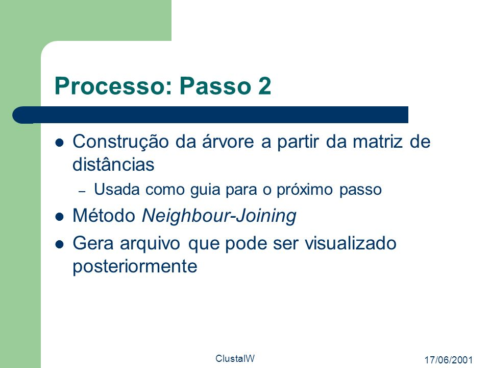 Processo: Passo 2Construção da árvore a partir da matriz de distâncias. Usada como guia para o próximo passo.