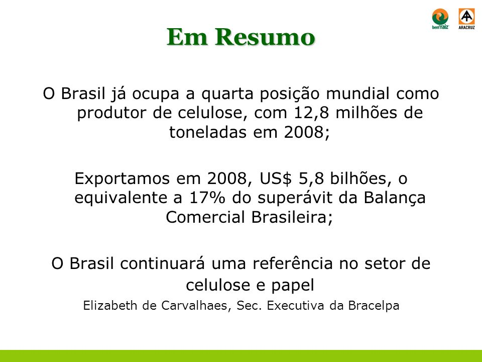 Em Resumo O Brasil já ocupa a quarta posição mundial como produtor de celulose, com 12,8 milhões de toneladas em 2008;