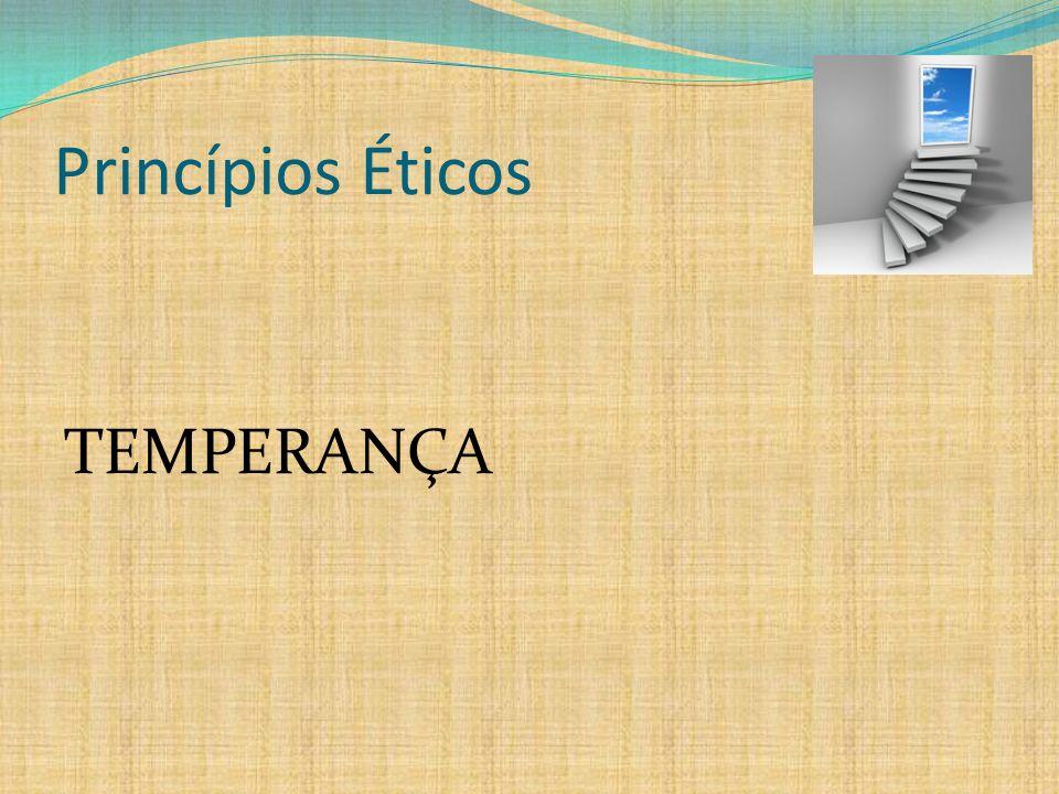 Princípios Éticos TEMPERANÇA