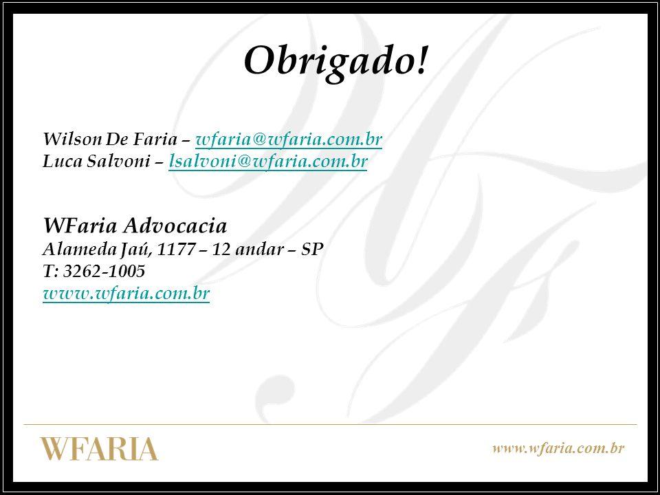 Obrigado! WFaria Advocacia Wilson De Faria – wfaria@wfaria.com.br