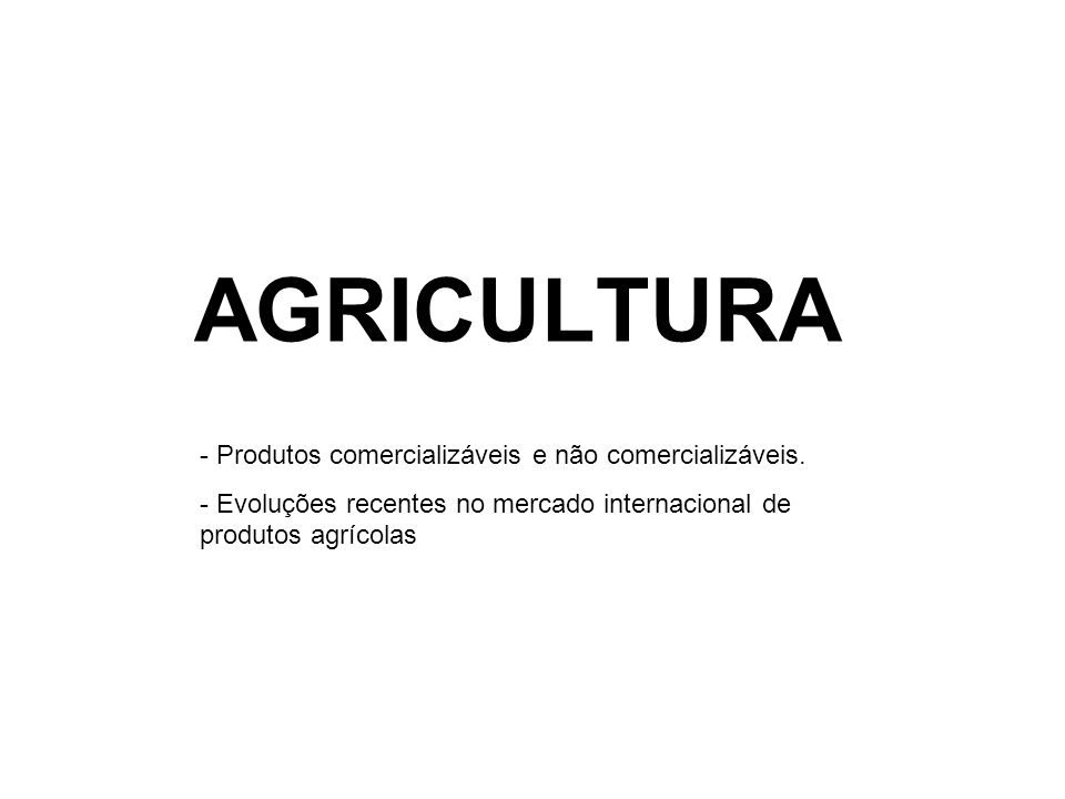 AGRICULTURA - Produtos comercializáveis e não comercializáveis.
