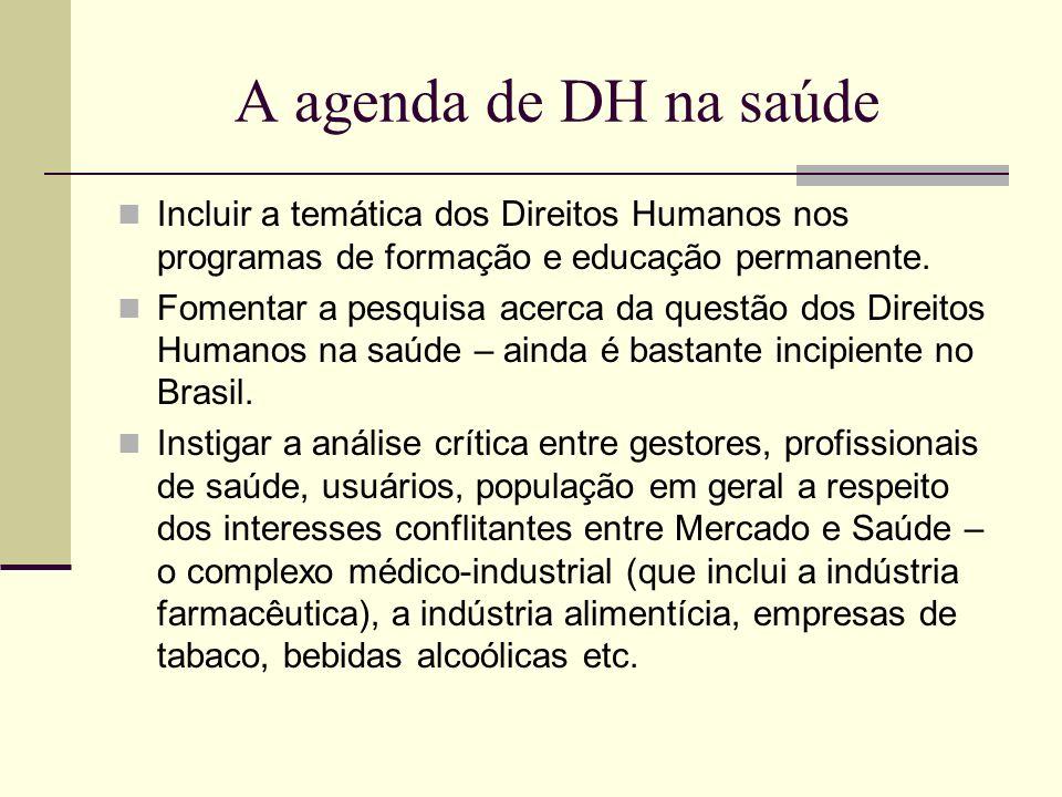 A agenda de DH na saúde Incluir a temática dos Direitos Humanos nos programas de formação e educação permanente.