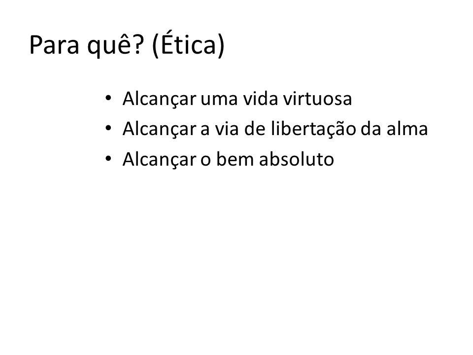 Para quê (Ética) Alcançar uma vida virtuosa
