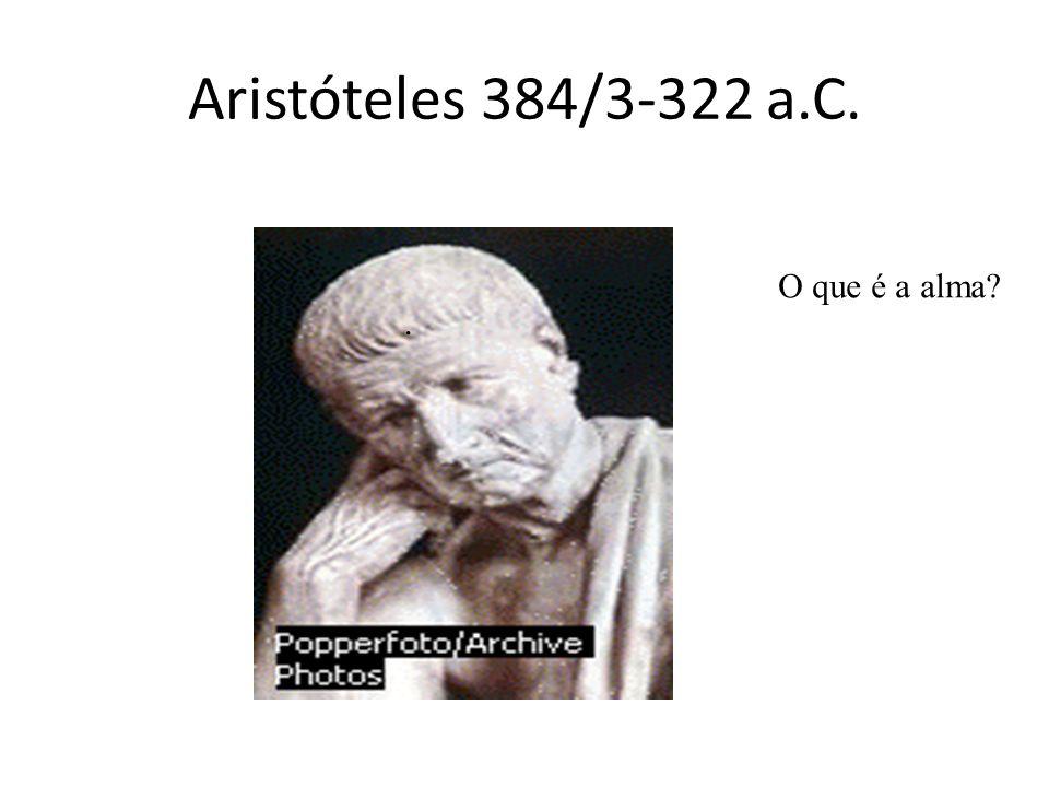 Aristóteles 384/3-322 a.C. O que é a alma .