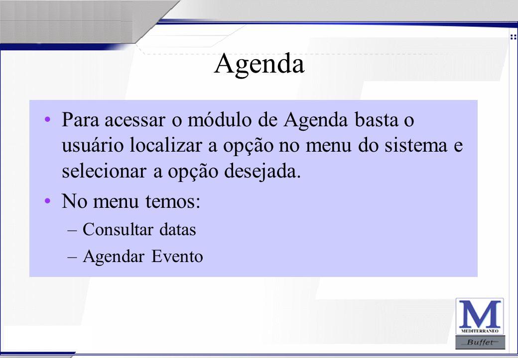 Agenda Para acessar o módulo de Agenda basta o usuário localizar a opção no menu do sistema e selecionar a opção desejada.