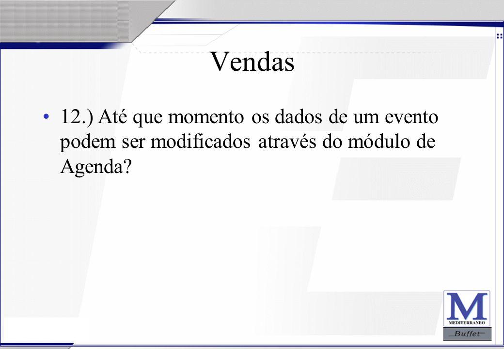 Vendas 12.) Até que momento os dados de um evento podem ser modificados através do módulo de Agenda