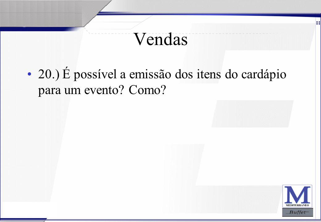 Vendas 20.) É possível a emissão dos itens do cardápio para um evento Como