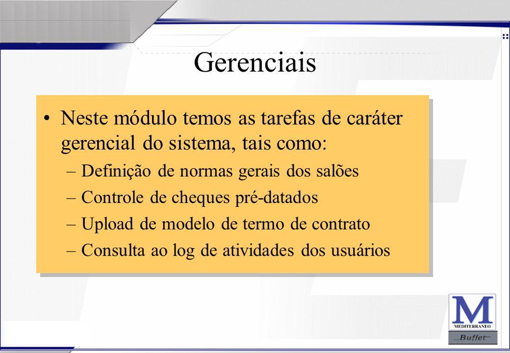 Gerenciais Neste módulo temos as tarefas de caráter gerencial do sistema, tais como: Definição de normas gerais dos salões.