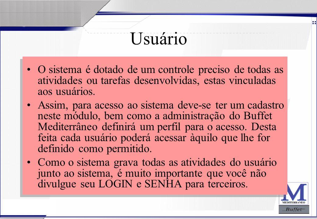 Usuário O sistema é dotado de um controle preciso de todas as atividades ou tarefas desenvolvidas, estas vinculadas aos usuários.