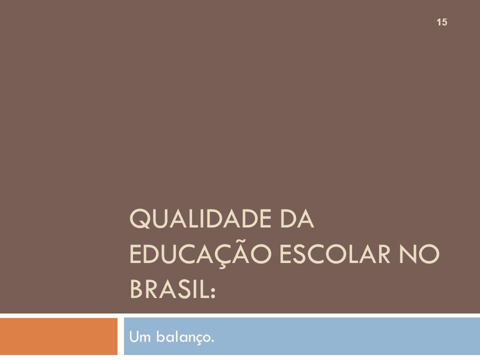 QUALIDADE DA EDUCAÇÃO ESCOLAR NO BRASIL:
