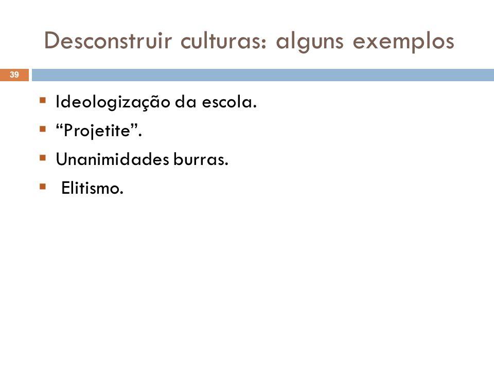 Desconstruir culturas: alguns exemplos