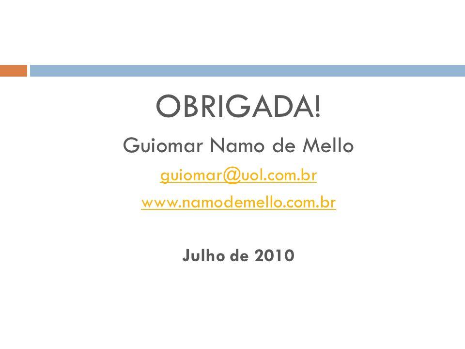 OBRIGADA! Guiomar Namo de Mello guiomar@uol.com.br