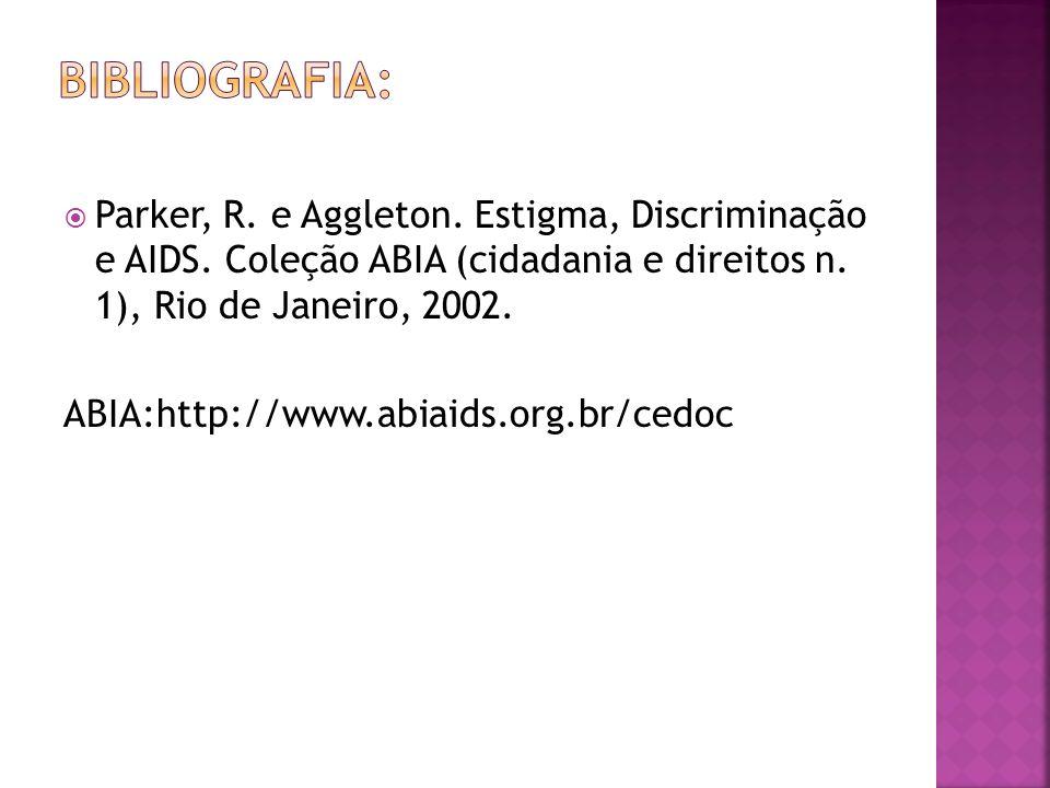 Bibliografia:Parker, R. e Aggleton. Estigma, Discriminação e AIDS. Coleção ABIA (cidadania e direitos n. 1), Rio de Janeiro, 2002.
