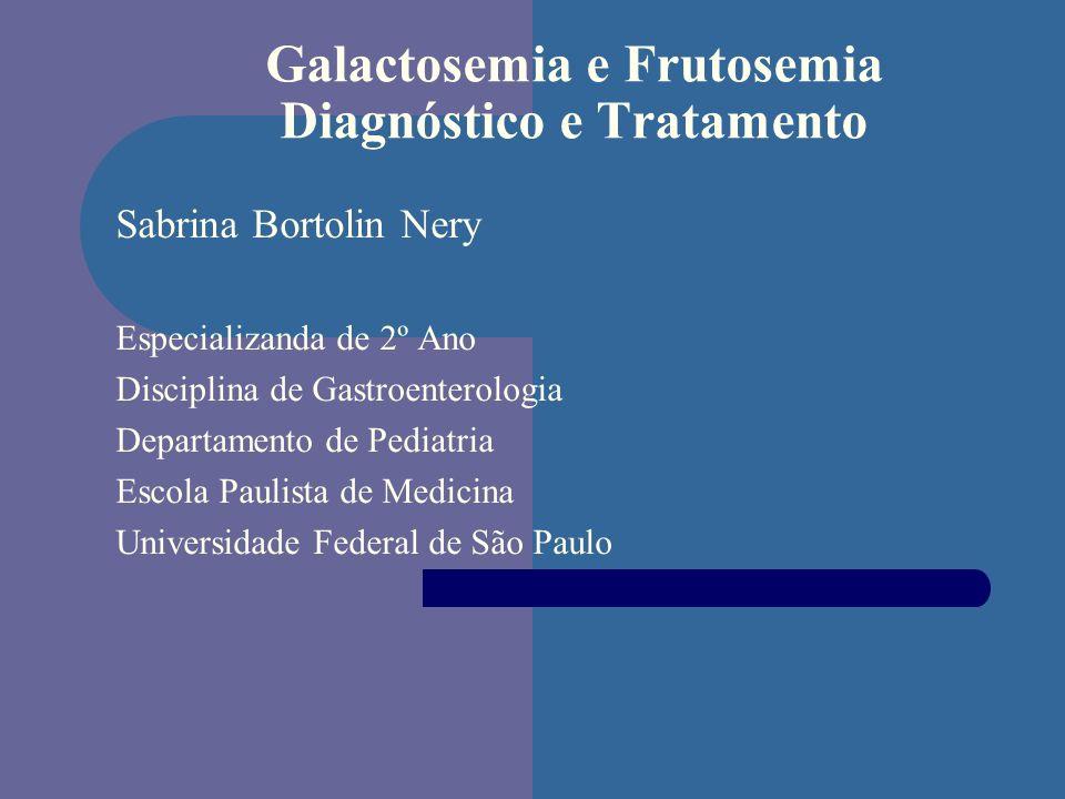 Galactosemia e Frutosemia Diagnóstico e Tratamento