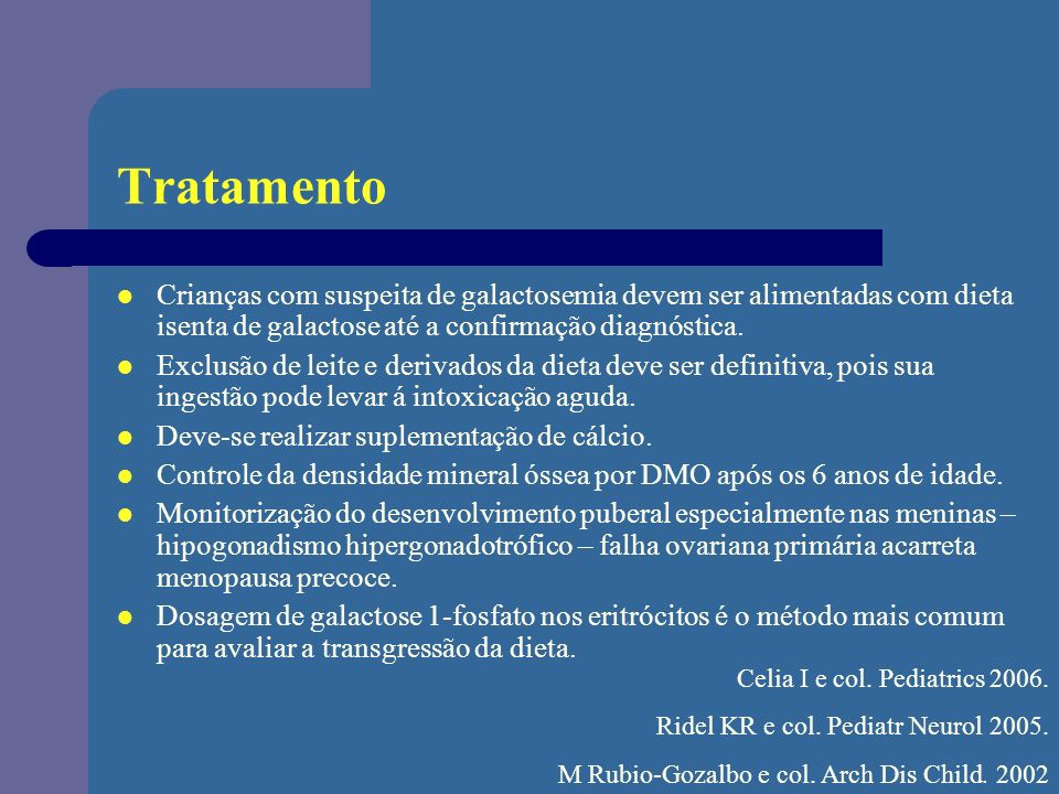 Tratamento Crianças com suspeita de galactosemia devem ser alimentadas com dieta isenta de galactose até a confirmação diagnóstica.