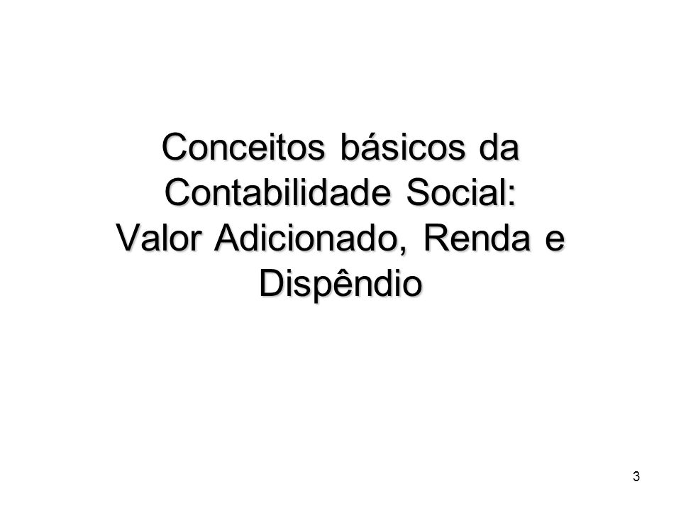 Conceitos básicos da Contabilidade Social: Valor Adicionado, Renda e Dispêndio