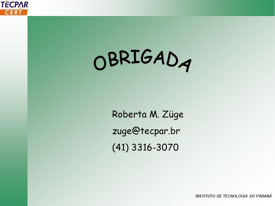 OBRIGADA Roberta M. Züge zuge@tecpar.br (41) 3316-3070