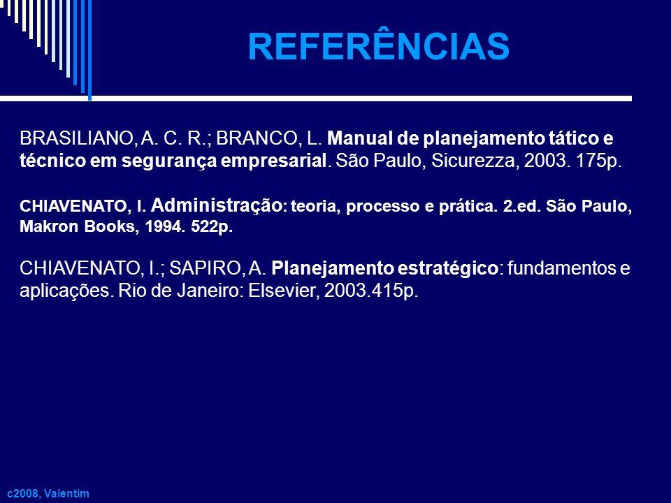 REFERÊNCIASBRASILIANO, A. C. R.; BRANCO, L. Manual de planejamento tático e técnico em segurança empresarial. São Paulo, Sicurezza, 2003. 175p.