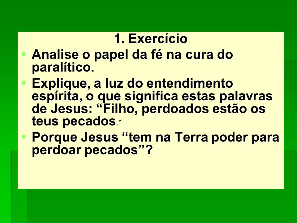 1. Exercício Analise o papel da fé na cura do paralítico.