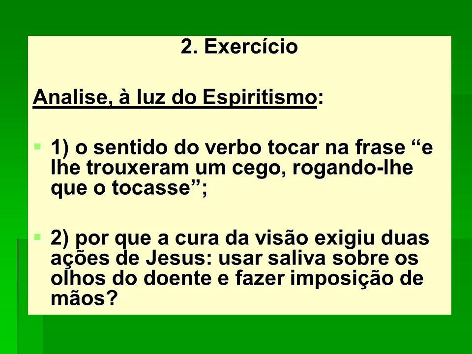 2. Exercício Analise, à luz do Espiritismo: 1) o sentido do verbo tocar na frase e lhe trouxeram um cego, rogando-lhe que o tocasse ;