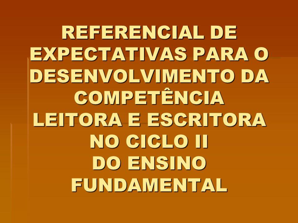 REFERENCIAL DE EXPECTATIVAS PARA O DESENVOLVIMENTO DA COMPETÊNCIA LEITORA E ESCRITORA NO CICLO II DO ENSINO FUNDAMENTAL
