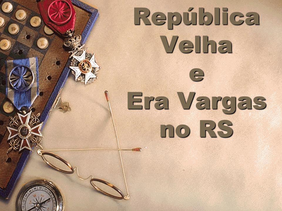 República Velha e Era Vargas no RS